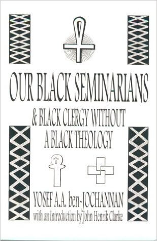 Click for more detail about Our Black Seminarians and Black Clergy Without a Black Theology by Yosef Ben-Jochannan