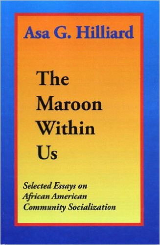 Click for more detail about The Maroon Within Us: Selected Essays on African American Community Socialization by Asa G. Hilliard III