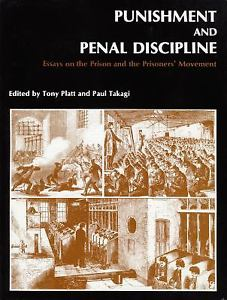 Click for more detail about Punishment and penal discipline: Essays on the prison and the prisoners' movement by Tony Platt