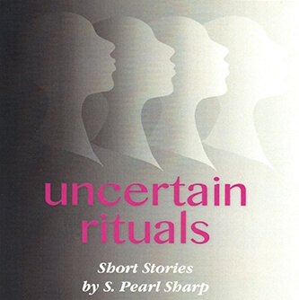 Click for more detail about Uncertain Rituals by S. Pearl Sharp