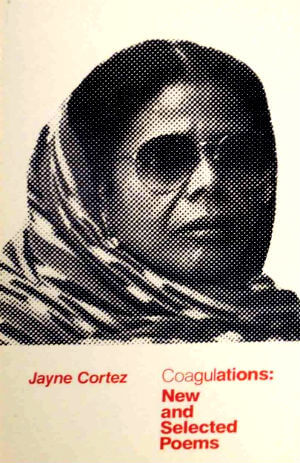 Click for more detail about Coagulations: New And Selected Poems by Jayne Cortez