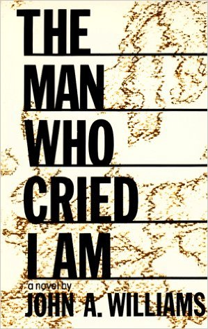 Click for more detail about The Man Who Cried I Am by John A. Williams