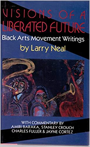 Click for more detail about Visions of a liberated future: Black arts movement writings by Larry Neal