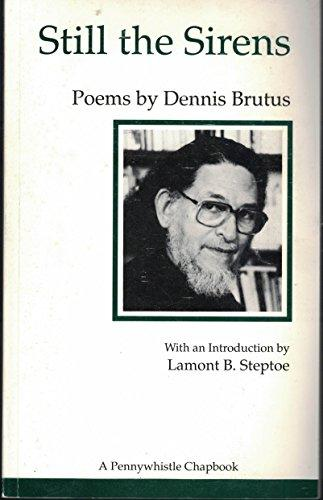 Click for more detail about Still the Sirens/Poems (A Pennywhistle Chapbook) by Dennis Brutus