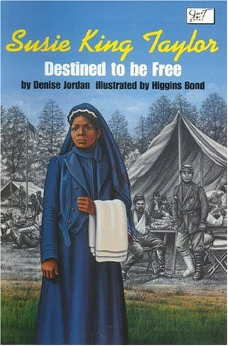 Click for more detail about Susie King Taylor: Destined to Be Free by Denise Jordan