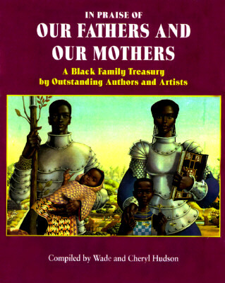 Click for more detail about In Praise Of Our Fathers And Our Mothers: A Black Family Treasury By Outstanding Authors And Artists by Cheryl and Wade Hudson
