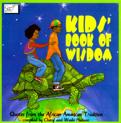 Click for more detail about Kids Book of Wisdom: Quotes from the African American Tradition by Cheryl and Wade Hudson