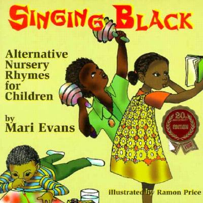 Click for more detail about Singing Black: Alternative Nursery Rhymes for Children by Mari Evans