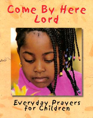 Book Cover Come by Here Lord: Everyday Prayers for Children by Cheryl Willis Hudson