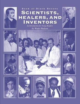 Click for more detail about Book of Black Heroes: Scientists, Healers, and Inventors (Volume 3) by Wade Hudson