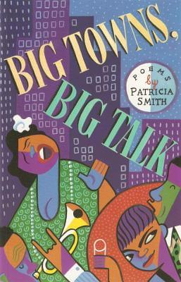 Click for more detail about Big Towns, Big Talk: Poems by Patricia Smith