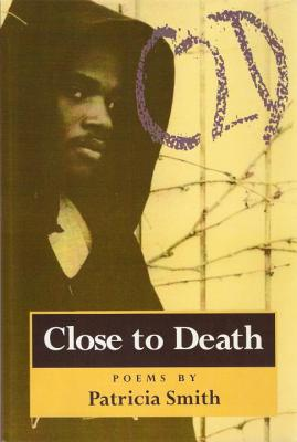 Click for more detail about Close To Death: Poems by Patricia Smith