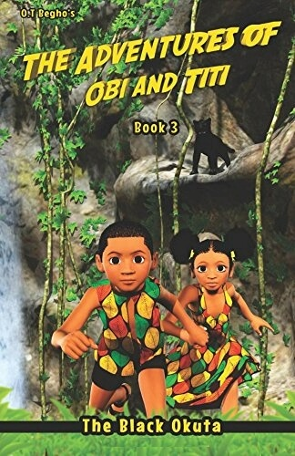 Click for more detail about The Adventures of Obi and Titi: The Black Okuta (Book 3) by O.T. Begho
