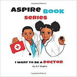 Click for more detail about Aspire Book Series: I want to be a doctor (Volume 1) by O.T. Begho