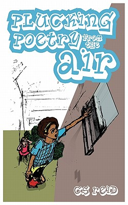 Click for more detail about Plucking Poetry From The Air by CS Reid
