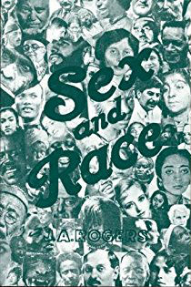 Click for more detail about Sex and Race, Volume I: Negro-Caucasian Mixing in All Ages and All Lands: The Old World by J. A. Rogers