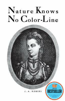 Click for more detail about Nature Knows No Color-Line: Research Into The Negro Ancestry In The White Race by J. A. Rogers