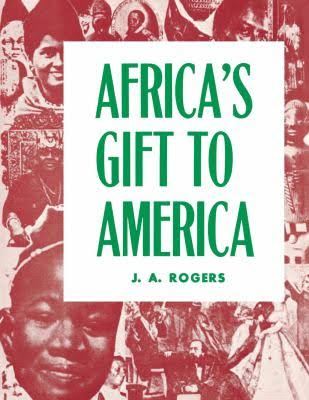 Click for more detail about Africa's Gift to America: The Afro-American in the Making and Saving of the United States : With New Supplement, Africa and Its Potentialities by J. A. Rogers