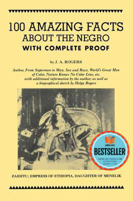 Click for more detail about 100 Amazing Facts About the Negro with Complete Proof: A Short Cut to The World History of The Negro by J. A. Rogers