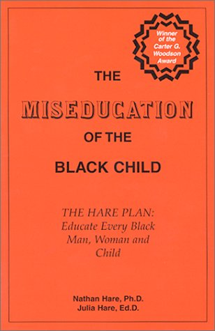 Click for a larger image of The Miseducation Of The Black Child: The Hare Plan: Educate Every Black Man, Woman And Child