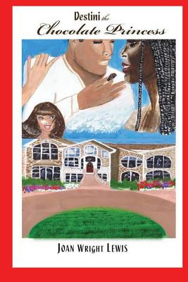 Book Cover: Destini the Chocolate Princess by Joan Wright Lewis