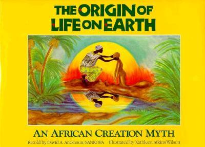 Click for more detail about The Origin of Life on Earth: An African Creation Myth by Sankofa and David A. Anderson