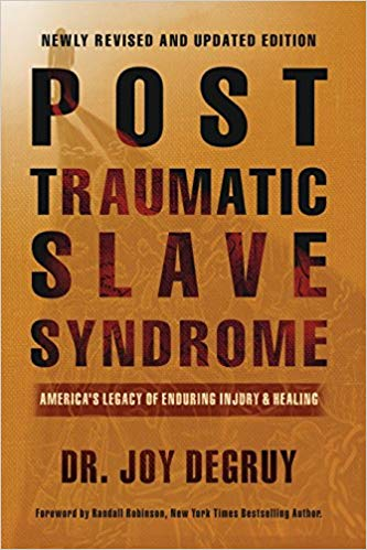 Click for a larger image of Post Traumatic Slave Syndrome: America's Legacy of Enduring Injury and Healing