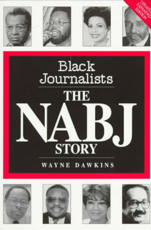 Click for more detail about Black Journalists: The NABJ Story by Wayne Dawkins