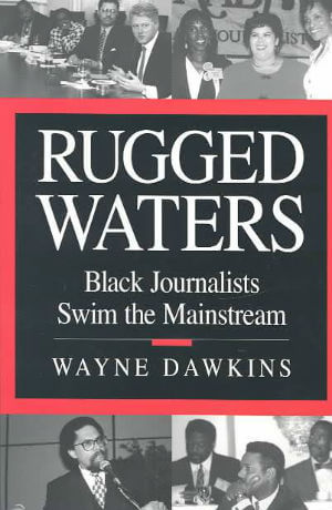 Click for more detail about Rugged Waters: Black Journalists Swim the Mainstream by Wayne Dawkins