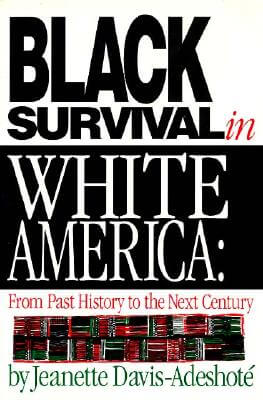 Click for more detail about Black Survival In White America: From Past History To The Next Century by Jeanette Davis-Adeshote