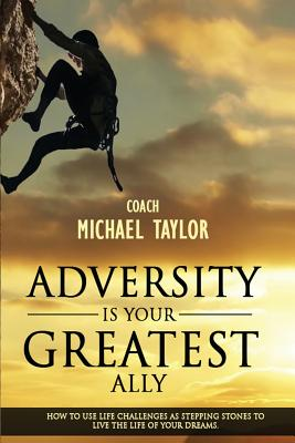 Click for more detail about Adversity Is Your Greatest Ally by Michael Taylor