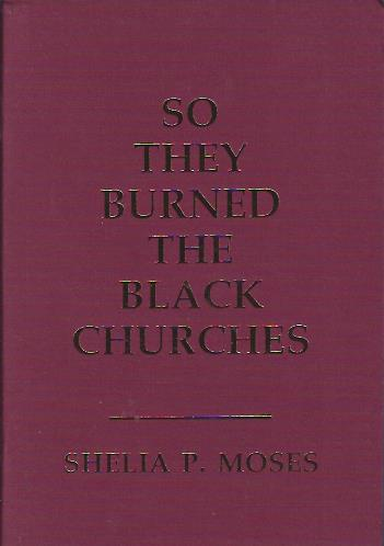 Click for more detail about So They Burned the Black Churches by Shelia P. Moses