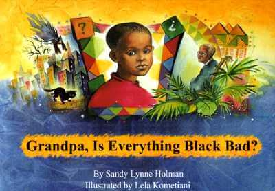 Click for more detail about Grandpa, Is Everything Black Bad? by Sandy Lynne Holman