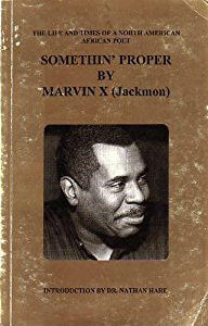 Click for more detail about Somethin' Proper: The Life And Times Of A North American African Poet by Marvin X