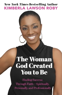 Click for more detail about The Woman God Created You to Be: Finding Success Through Faith—Spiritually, Personally, and Professionally by Kimberla Lawson Roby