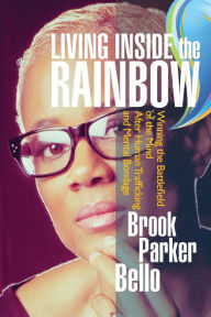 Click for more detail about Living Inside The Rainbow: Winning The Battlefield of the Mind After Human Trafficking & Mental Bondage by Brook Susan Parker