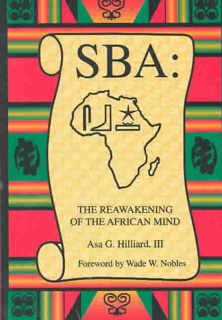Click for more detail about Sba the Reawakening of the African Mind by Asa G. Hilliard III