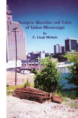 Click for more detail about Scripts:  Sketches And Tales Of Urban Mississippi by C. Liegh McInnis