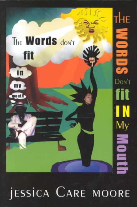 Click for more detail about The Words Don't Fit In My Mouth by jessica Care moore