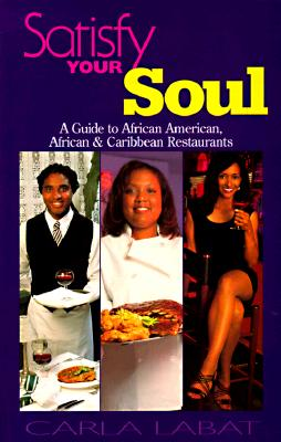 Click for more detail about Satisfy Your Soul: A Guide to African American, African & Caribbean Restaurants by Carla Labat