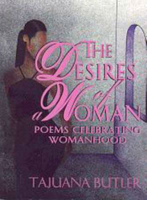 "Click for more detail about The Desires of A Woman: Poems Celebrating Womanhood by Tajuana ""TJ"" Butler"