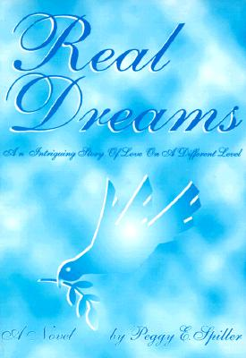 Click for more detail about Real Dreams by Peggy E. Spiller