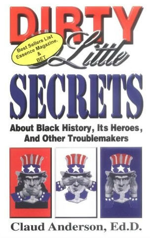 Book Cover Dirty Little Secrets About Black History: Its Heroes & Other Troublemakers by Claud Anderson