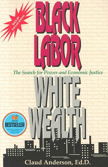 Book Cover Black Labor, White Wealth : The Search for Power and Economic Justice by Claud Anderson