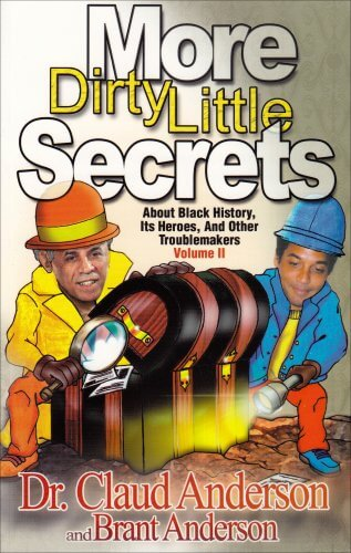 Click for more detail about More Dirty Little Secrets About Black History, Its Heroes and Other Troublemakers Volume 2 by Claud Anderson