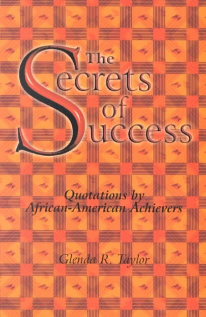Click for more detail about The Secrets of Success: Quotations by African-American Achievers by Glenda R. Taylor