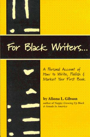 Click for more detail about For Black Writers…A Personal Account of How to Write, Publish & Market Your First Book by Aliona L. Gibson