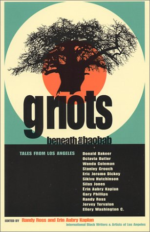 Click for more detail about Griots Beneath The Baobab: Tales From Los Angeles by Randy Ross, Octavia Butler, Erin Aubry Kaplan, Eric Jerome Dickey and Jervey Tervalon
