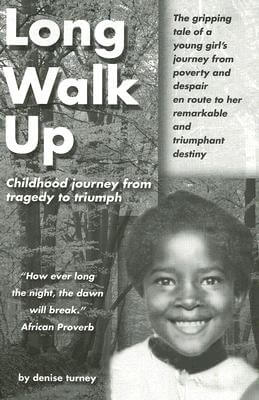 Click for more detail about Long Walk Up: Childhood Journey From Tragedy To Triumph by Denise Turney