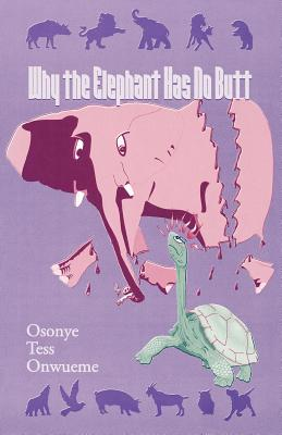 Click for more detail about Why the Elephant Has No Butt by Osonye Tess Onwueme